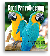Good Parrotkeeping:  A Comprehensive Guide to All Things Parrot